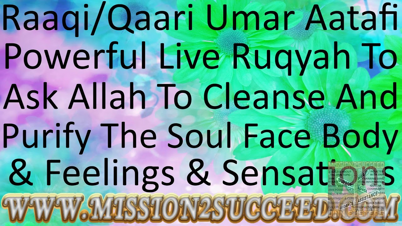 RUQYAH TO ASK ALLAH TO CLEANSE PURIFY THE SOUL FACE BODY SENSATIONS & FEELINGS BY RAAQI UMAR AATAFI