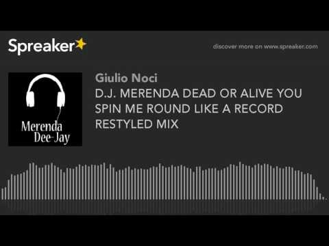 D.J. MERENDA DEAD OR ALIVE YOU SPIN ME ROUND LIKE A RECORD RESTYLED MIX (made with Spreaker)