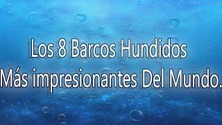 Los 8 Barcos Hundidos Mas Impresionantes Del Mundo.