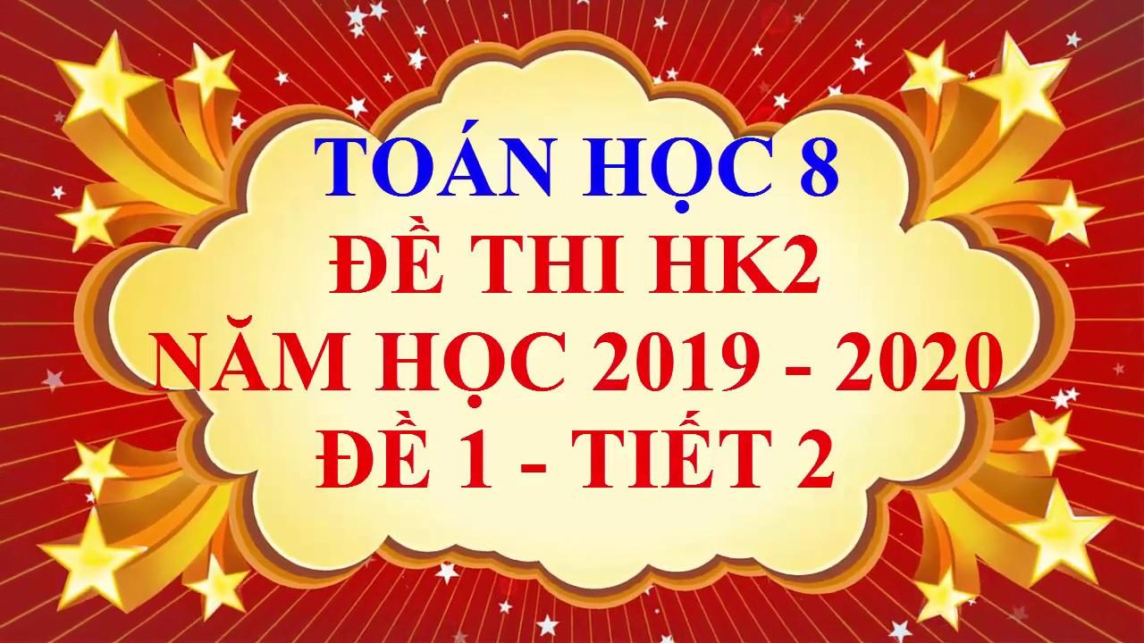 Toán học lớp 8 – Đề thi HK2 năm học 2019 – 2020 – Đề 1 – Tiết 2