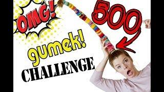 500 GUMEK CHALLENGE!