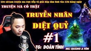 TRUYỀN NHÂN DIỆT QUỶ [ TẬP 1 ] Truyện Ma Linh Dị Đạo Sĩ Phái Thanh Phong Hành Đạo  - Quàng A Tũn