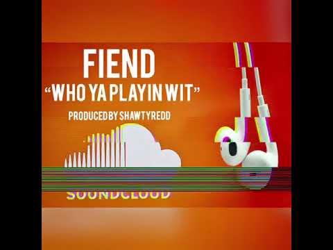 Fiend - Who Ya Playin Wit