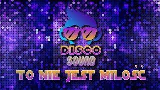 Disco Sound - To nie jest miłość (Official Video)