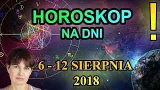 6 - 12 SIERPNIA 2018 - HOROSKOP CODZIENNY - 06-12.08.2018 - PRZEPOWIEDNIA TYGODNIOWA