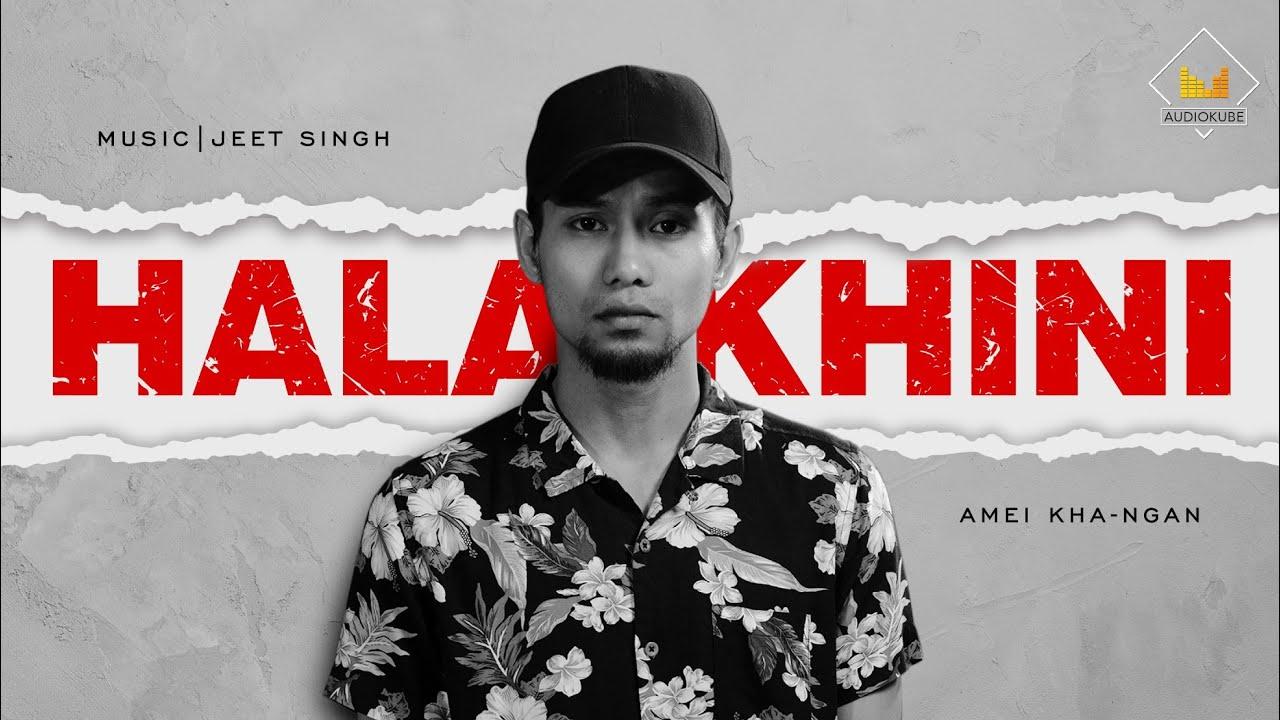 Download HALAKHINI | JEET SINGH feat. AMEI KHA-NGAN (OFFICIAL, AUDIO & LYRICS, VIDEO)