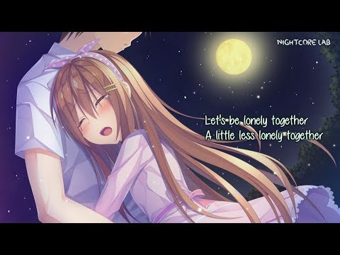Nightcore - Lonely Together