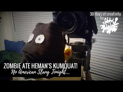 Zombie Ate Heman's Kumquat! No American Slang Tonight  HAHA!