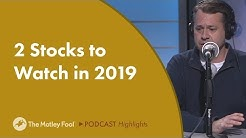 2 Stocks to Watch in 2019