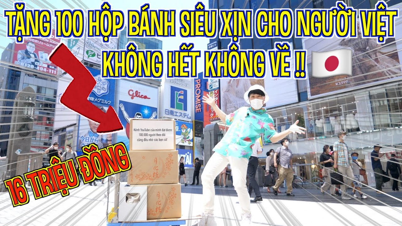 【Video ĐẶC BIỆT kỷ niệm 100.000 SUB】Tặng 100 hộp bánh siêu XỊN cho người Việt !!