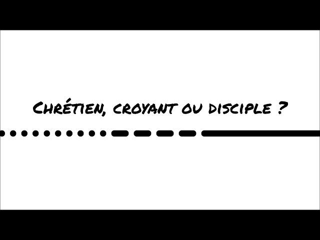 Chrétien, croyant ou disciple ?