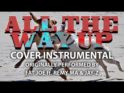 All The Way Up (Cover Instrumental) [In the Style of Fat Joe feat. Remy Ma & Jay-Z]