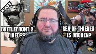 GAMING NEWS: SEA OF THIEVES BROKEN. BATTLEFRONT 2 FIXED!