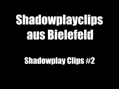 Shadowplay Clips Aus Bielefeld