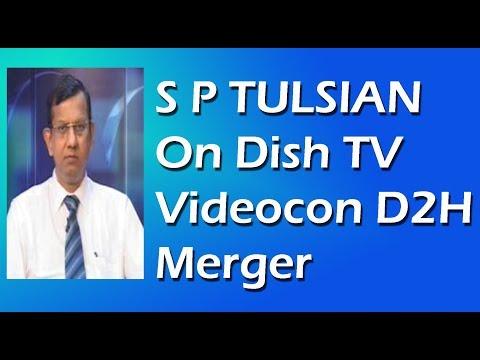 S P Tulsian Advice on Dish TV Videocon D2H Merger