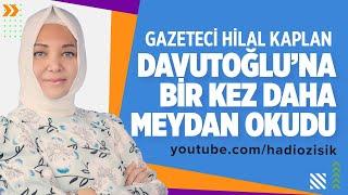 HİLAL KAPLAN BİR KEZ DAHA AHMET DAVUTOĞLU'NA HODRİ MEYDAN DEDİ!
