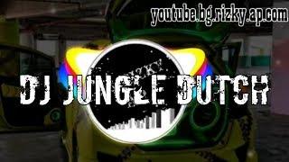 DJ JUNGLE DUTCH TERBARU, MANTAP JIWA FULL BASS