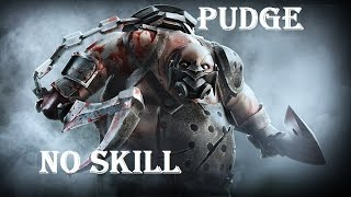 Pudge- No skill