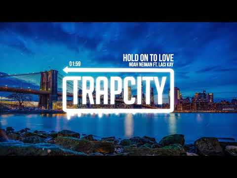 Noah Neiman - Hold On To Love (ft. Laci Kay) [Lyrics]