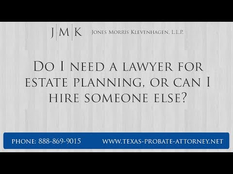 Do I Need A Lawyer For Estate Planning, Or Can I Hire Someone Else? Texas Attorney Keith Morris