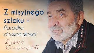Z misyjnego szlaku - Parodia doskonałości - Zygmunt Kwiatkowski SJ