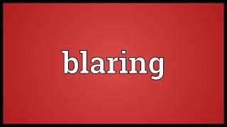Blaring Meaning