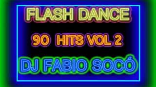 Flash Dance 90 Hits Vol 2   DJ Fabio Socó
