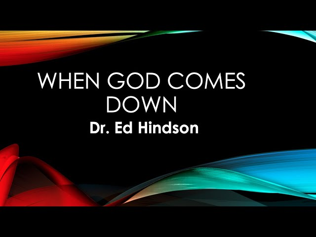 Dr. Ed Hindson: When God Comes Down – June 20th, 2021