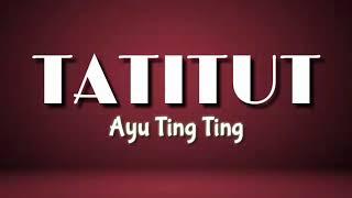Gambar cover Ayu Ting Ting - TATITUT { Lirik }