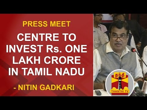Centre to invest Rs.One lakh crore in Tamil Nadu: Nitin Gadkari | Full Press Meet | Thanthi TV