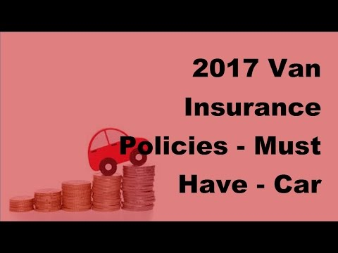 2017 Van Insurance Policies  | Must Have   Car Insurance Policy Extras