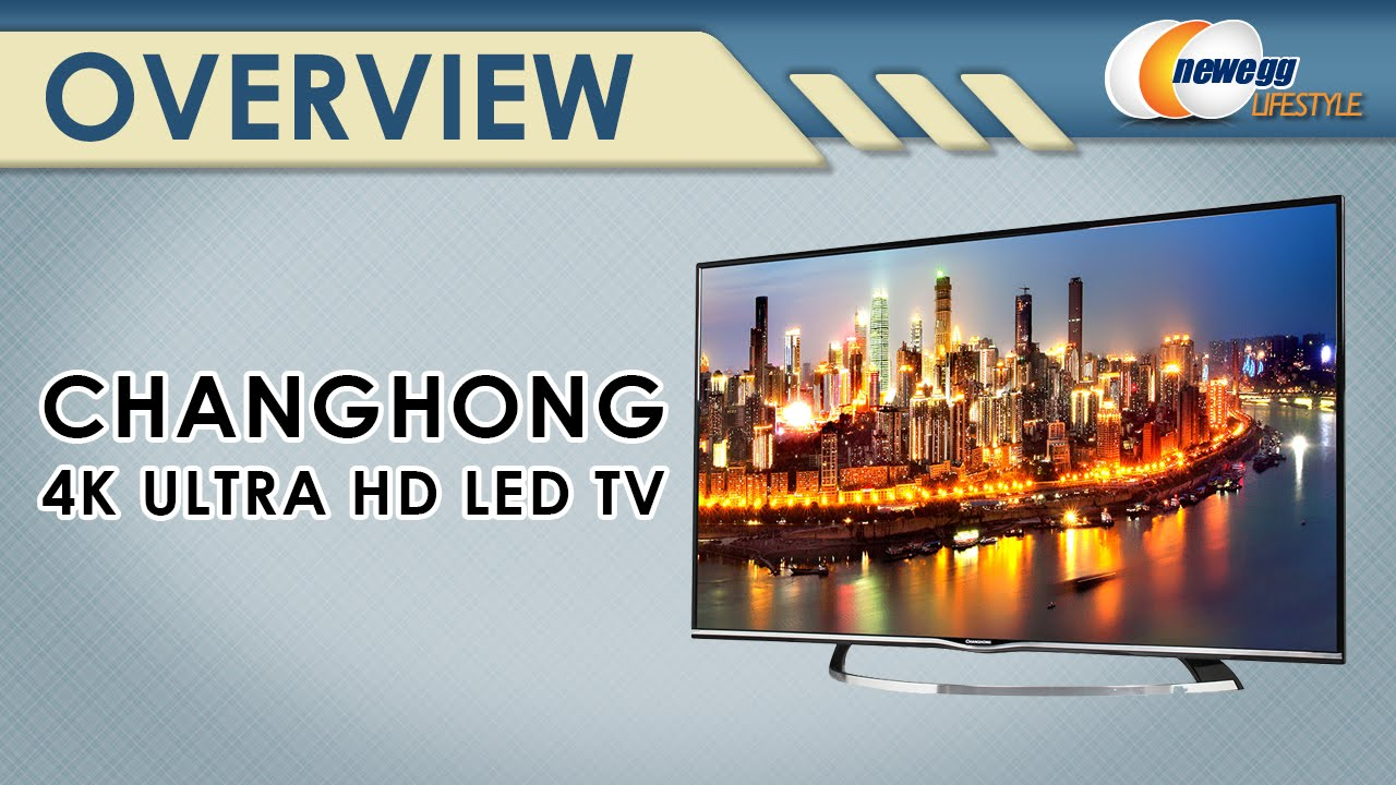 ef3715ca3 Changhong 4K Ultra HD LED TV Overview - NewEgg Lifestyle - YouTube