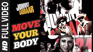 Move Your Body Full Song | Johnny Gaddaar | Hard Kaur | Shankar Ehsaan Loy