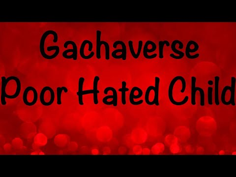 Poor Hated Child | Gachaverse