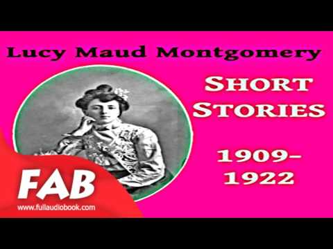 Lucy Maud Montgomery Short Stories, 1909 1922 Full Audiobook