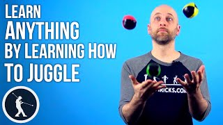 How to Juggle - Learn Anything by Learning to Juggle