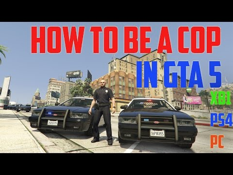 HOW TO BE A COP IN GTA 5 XBOX ONE/PS4/PC NO MODDING REQUIRED