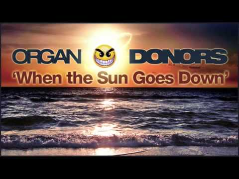 Organ Donors - When The Sun Goes Down