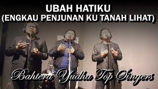Download UBAH HATIKU (ENGKAU PENJUNAN KU TANAH LIAT) Cover by Bahtera Yudha Top Singers