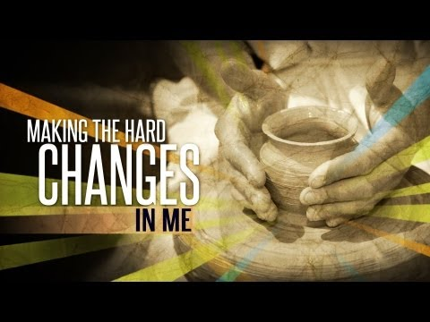 Making the Hard Changes In Me - Pastor Steve McKinney