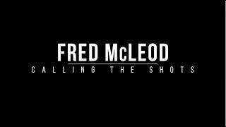Fred McLeod -- Calling the Shots