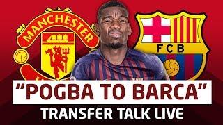 Paul Pogba To Barcelona - It's Real - Transfer Talk LIVE