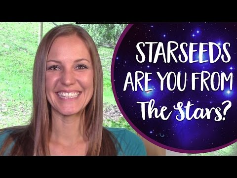 Starseeds! What Are They? Why Are They Here... And  Are You A Starseed?