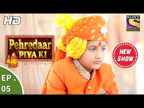 Pehredaar Piya Ki - पहरेदार पिया की - Ep 05 - 21st July, 2017 thumbnail