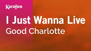 Karaoke I Just Wanna Live - Good Charlotte *