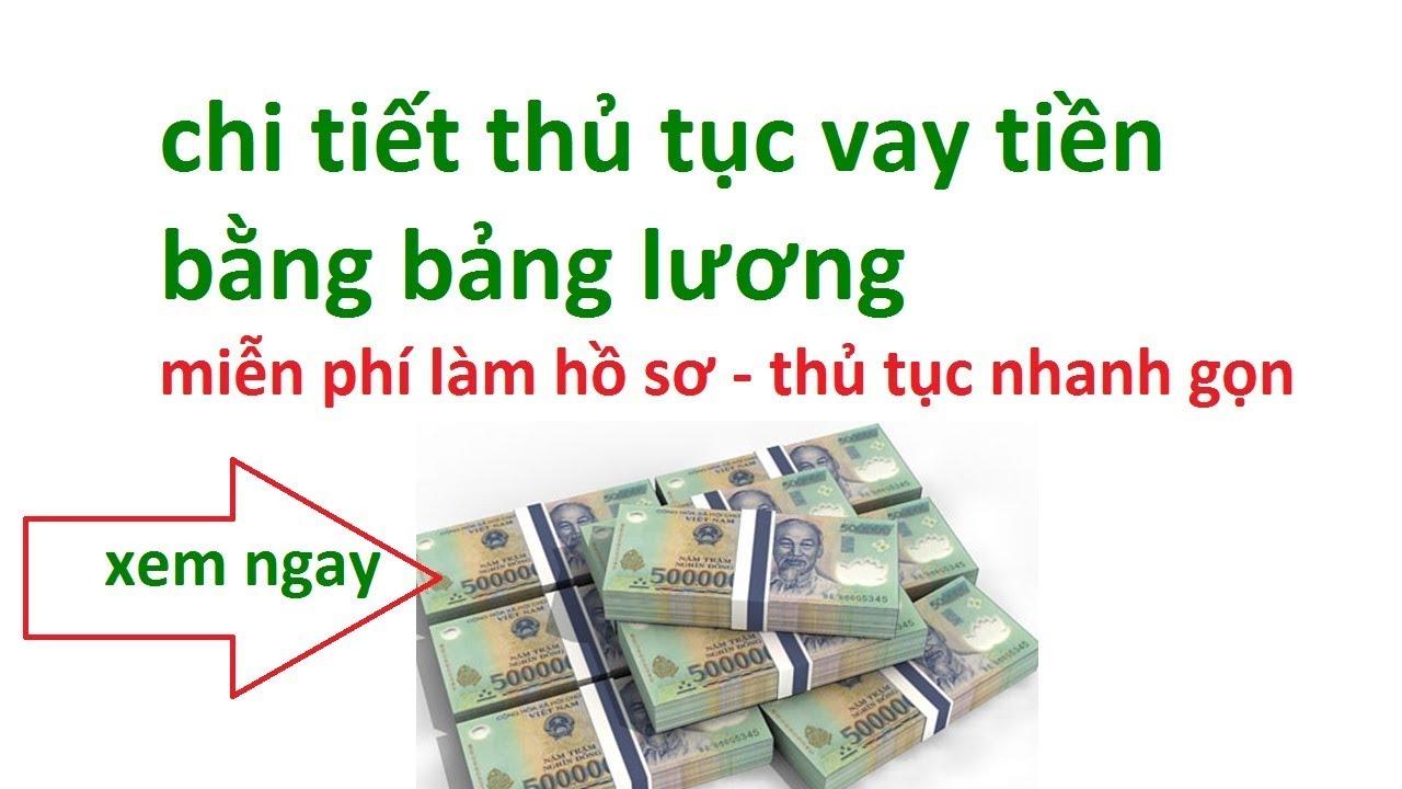 thủ tục vay tiền bằng bảng lương – vay tiền qua lương  – vay tín chấp bằng lương