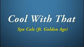 Syn Cole - Cool With That (Lyrics) ft. Golden Age