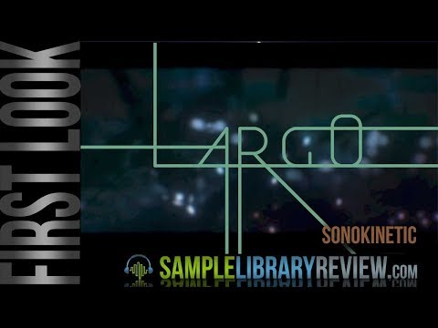 First Look: LARGO by Sonokinetic