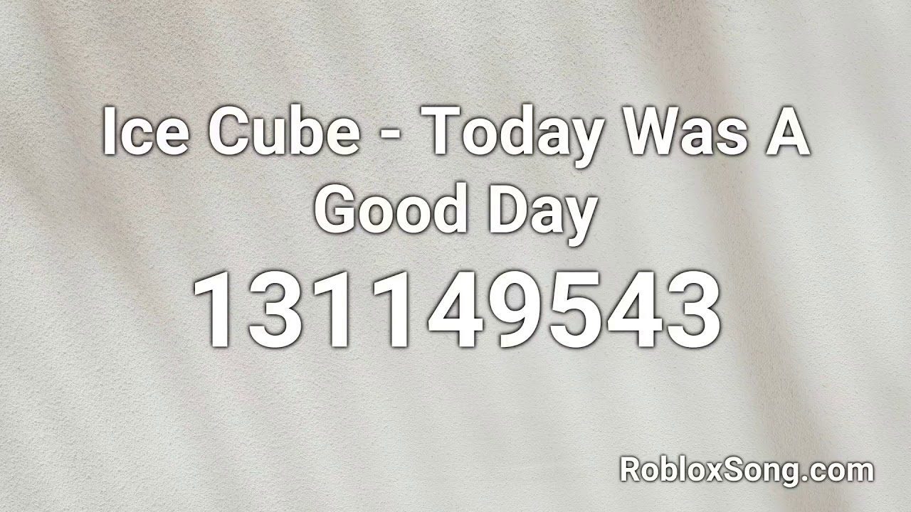 Ice Cube Today Was A Good Day Roblox Id Music Code Youtube