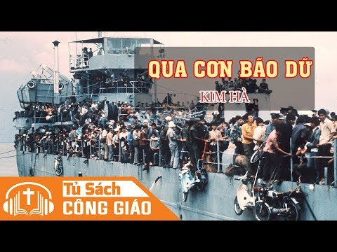 Qua Cơn Bão Dữ - Hồi Kí Vượt Biên 1975 Đẫm Lệ Của Người Công Giáo Việt Nam (Phần 2) - Kim Hà